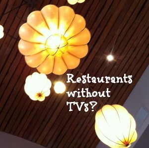 Restaurants with No TVs